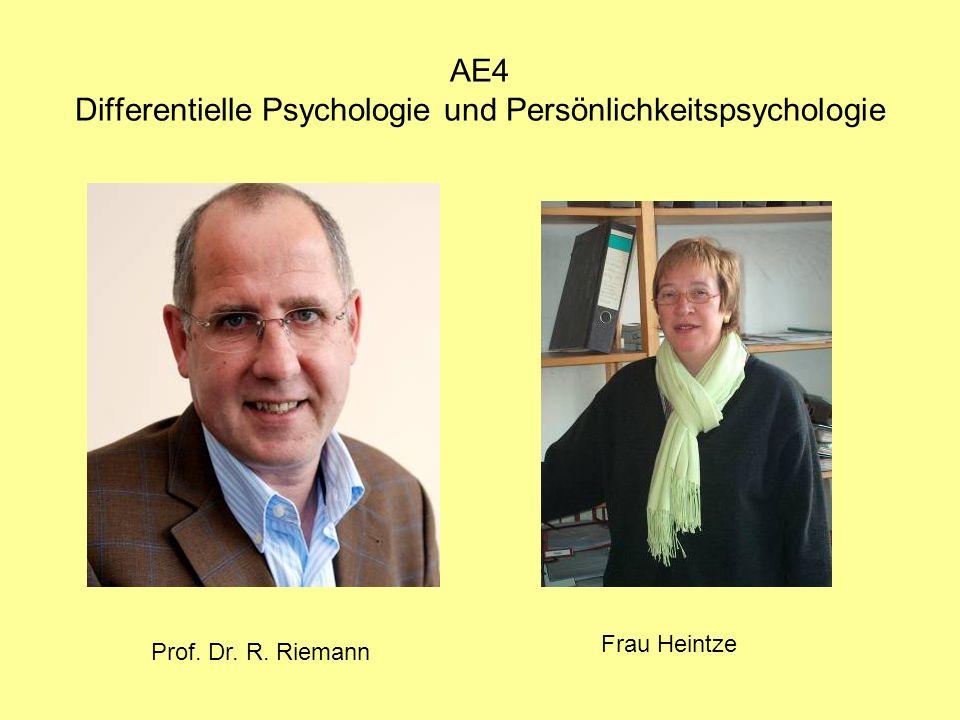 AE4 Differentielle Psychologie und Persönlichkeitspsychologie Prof. Dr. R. Riemann Frau Heintze