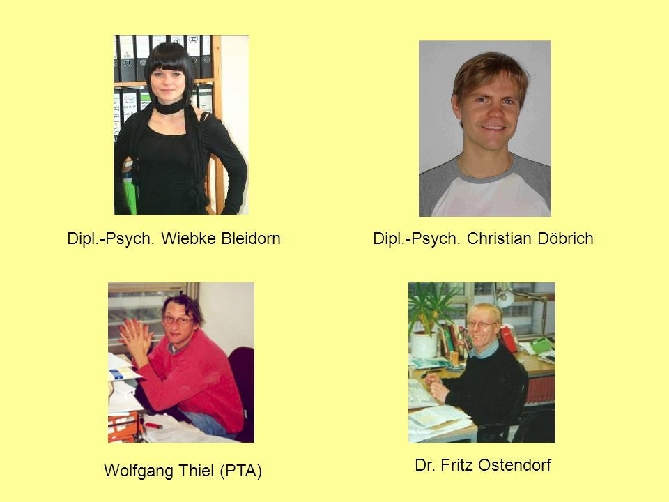 Dipl.-Psych. Wiebke Bleidorn Dr. Fritz Ostendorf Wolfgang Thiel (PTA) Dipl.-Psych. Christian Döbrich
