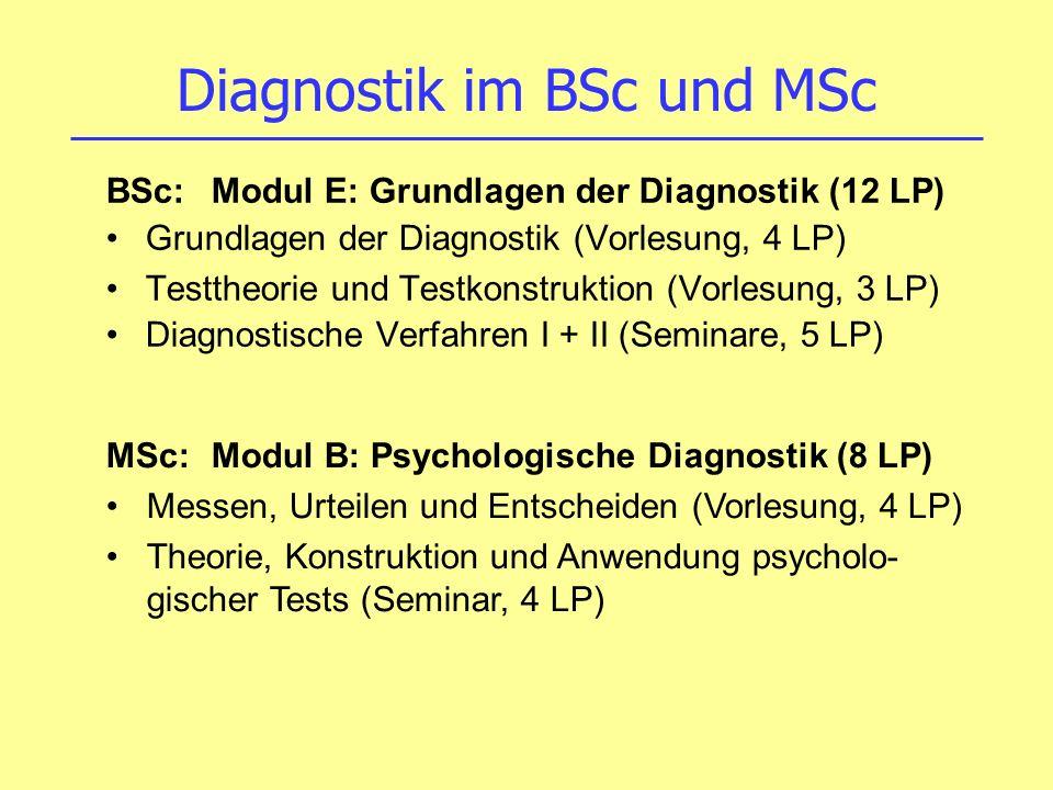 Diagnostik im BSc und MSc BSc:Modul E: Grundlagen der Diagnostik (12 LP) Grundlagen der Diagnostik (Vorlesung, 4 LP) Testtheorie und Testkonstruktion