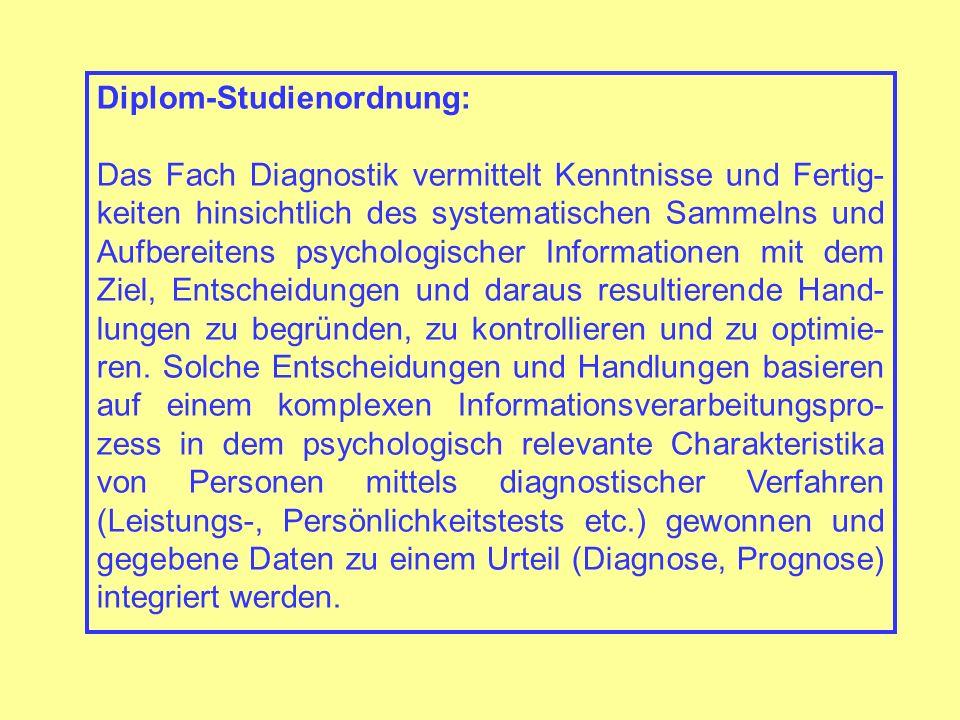 Diplom-Studienordnung: Das Fach Diagnostik vermittelt Kenntnisse und Fertig- keiten hinsichtlich des systematischen Sammelns und Aufbereitens psycholo