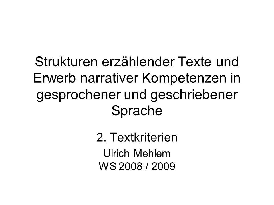 Strukturen erzählender Texte und Erwerb narrativer Kompetenzen in gesprochener und geschriebener Sprache 2. Textkriterien Ulrich Mehlem WS 2008 / 2009