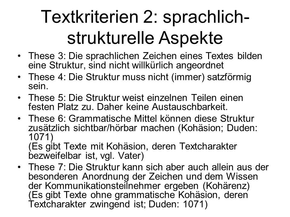 Textkriterien 2: sprachlich- strukturelle Aspekte These 3: Die sprachlichen Zeichen eines Textes bilden eine Struktur, sind nicht willkürlich angeordn