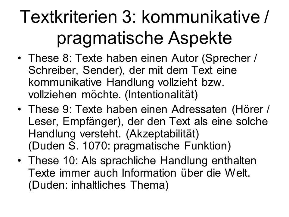 Textkriterien 3: kommunikative / pragmatische Aspekte These 8: Texte haben einen Autor (Sprecher / Schreiber, Sender), der mit dem Text eine kommunika