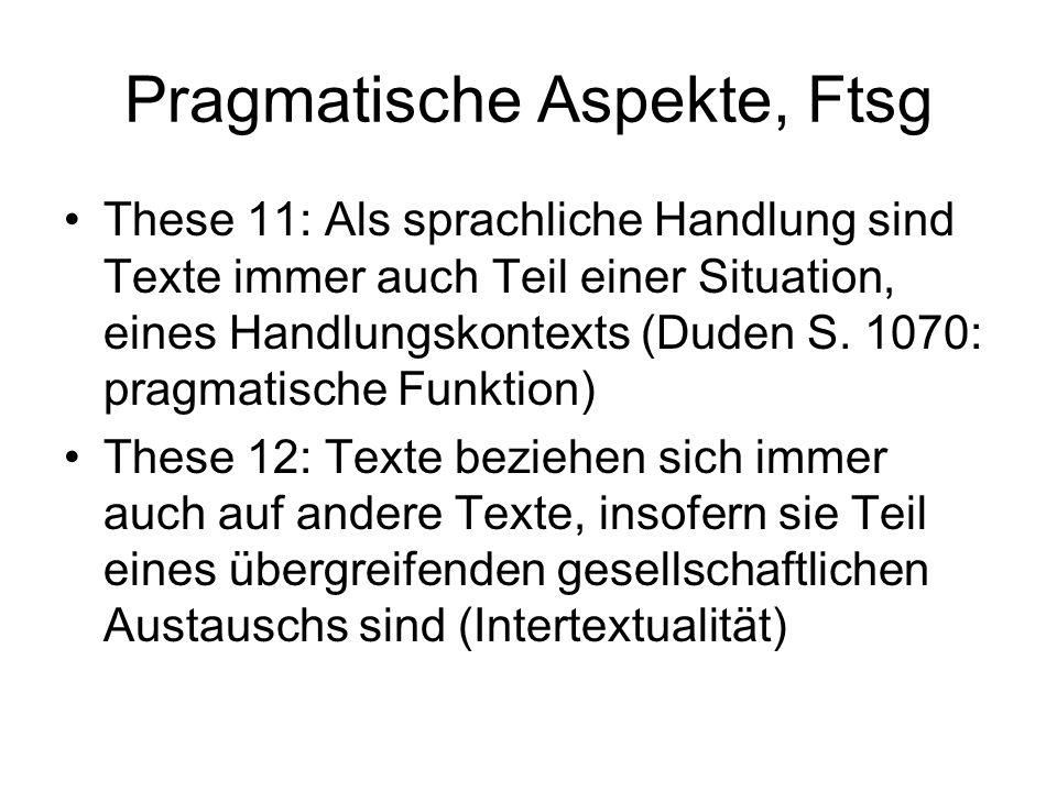 Pragmatische Aspekte, Ftsg These 11: Als sprachliche Handlung sind Texte immer auch Teil einer Situation, eines Handlungskontexts (Duden S. 1070: prag