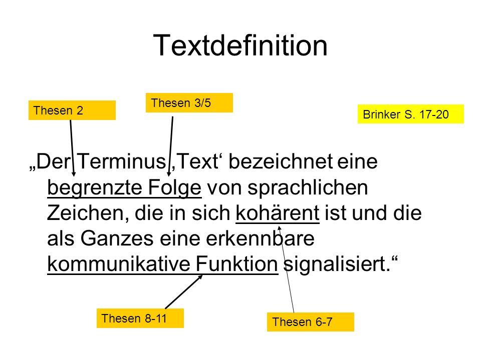 Textdefinition Der Terminus Text bezeichnet eine begrenzte Folge von sprachlichen Zeichen, die in sich kohärent ist und die als Ganzes eine erkennbare