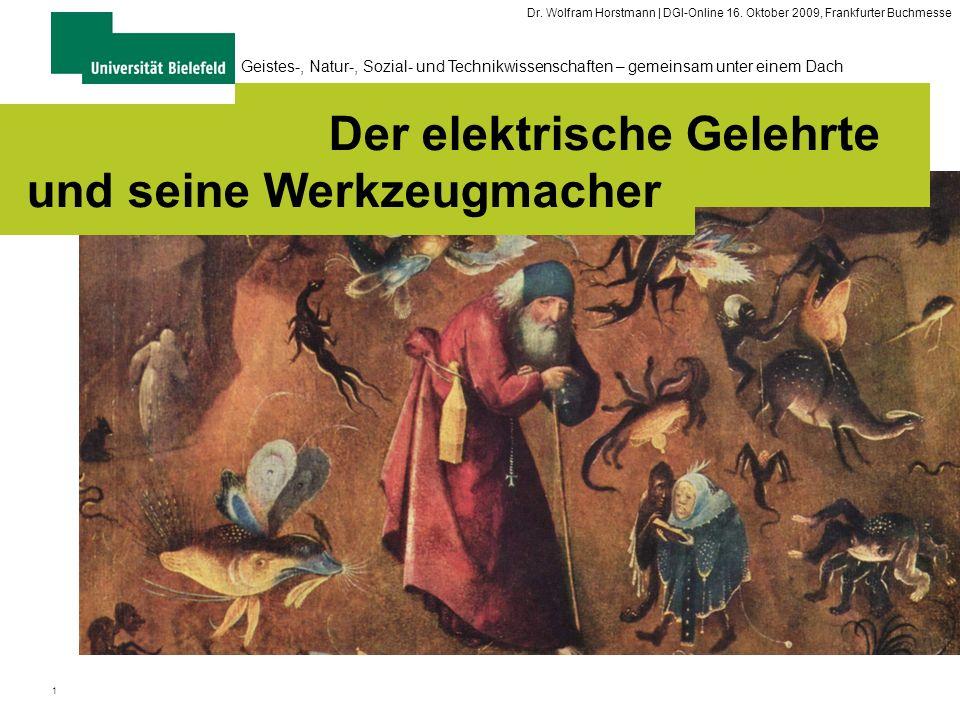 1 Geistes-, Natur-, Sozial- und Technikwissenschaften – gemeinsam unter einem Dach Der elektrische Gelehrte und seine Werkzeugmacher Dr. Wolfram Horst