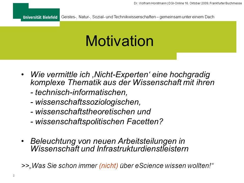 2 Geistes-, Natur-, Sozial- und Technikwissenschaften – gemeinsam unter einem Dach Dr. Wolfram Horstmann | DGI-Online 16. Oktober 2009, Frankfurter Bu