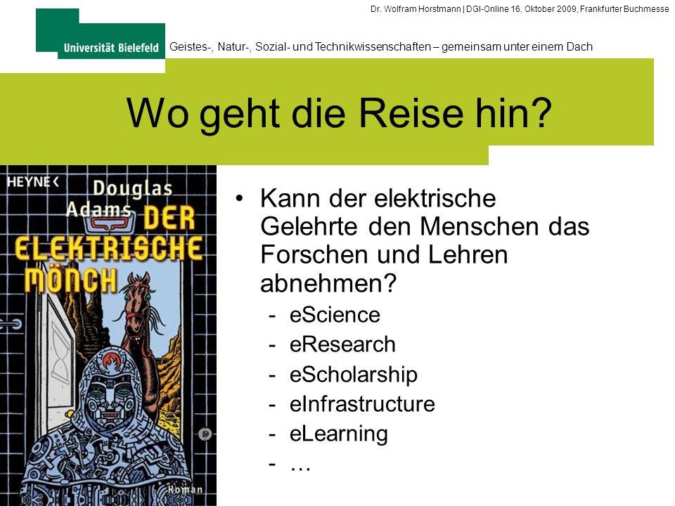 5 Geistes-, Natur-, Sozial- und Technikwissenschaften – gemeinsam unter einem Dach Dr. Wolfram Horstmann | DGI-Online 16. Oktober 2009, Frankfurter Bu