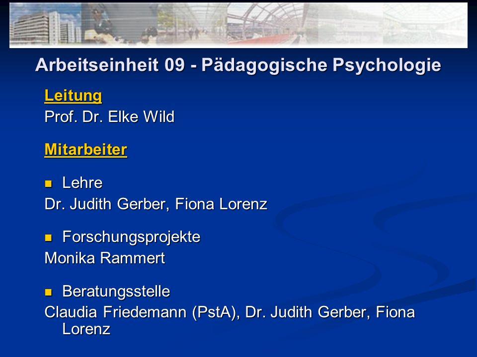 Arbeitseinheit 09 - Pädagogische Psychologie Leitung Prof. Dr. Elke Wild Mitarbeiter Lehre Lehre Dr. Judith Gerber, Fiona Lorenz Forschungsprojekte Fo