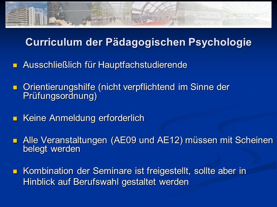 Curriculum der Pädagogischen Psychologie Ausschließlich für Hauptfachstudierende Ausschließlich für Hauptfachstudierende Orientierungshilfe (nicht ver