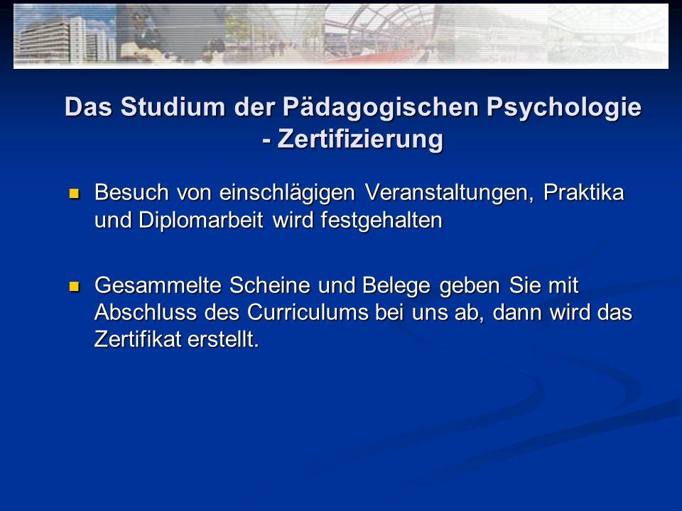 Das Studium der Pädagogischen Psychologie - Zertifizierung Besuch von einschlägigen Veranstaltungen, Praktika und Diplomarbeit wird festgehalten Besuc