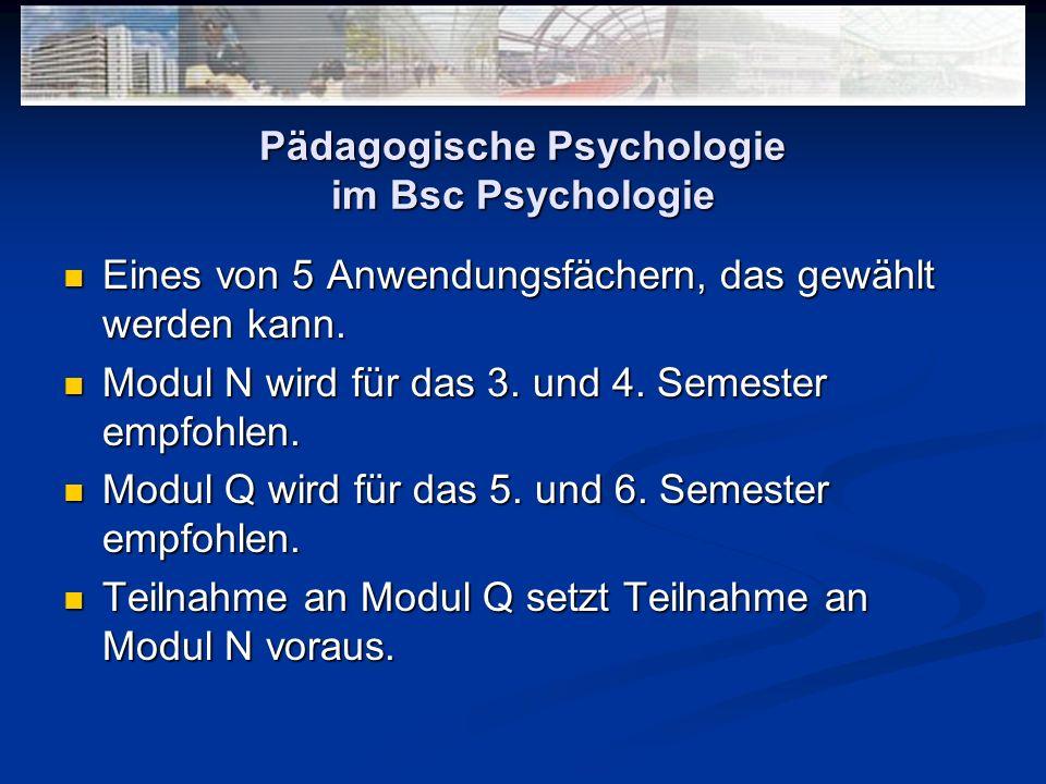 Pädagogische Psychologie im Bsc Psychologie Eines von 5 Anwendungsfächern, das gewählt werden kann. Eines von 5 Anwendungsfächern, das gewählt werden