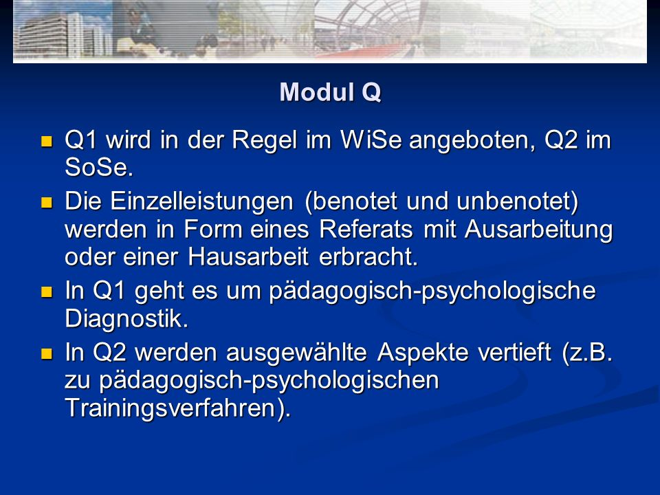 Q1 wird in der Regel im WiSe angeboten, Q2 im SoSe. Q1 wird in der Regel im WiSe angeboten, Q2 im SoSe. Die Einzelleistungen (benotet und unbenotet) w