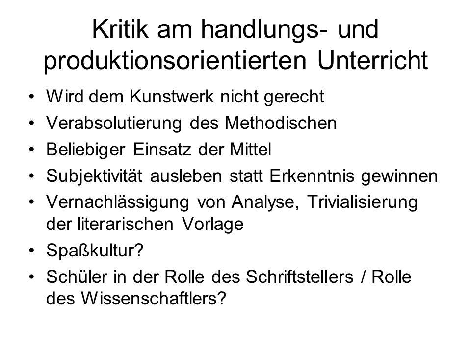 Kritik am handlungs- und produktionsorientierten Unterricht Wird dem Kunstwerk nicht gerecht Verabsolutierung des Methodischen Beliebiger Einsatz der