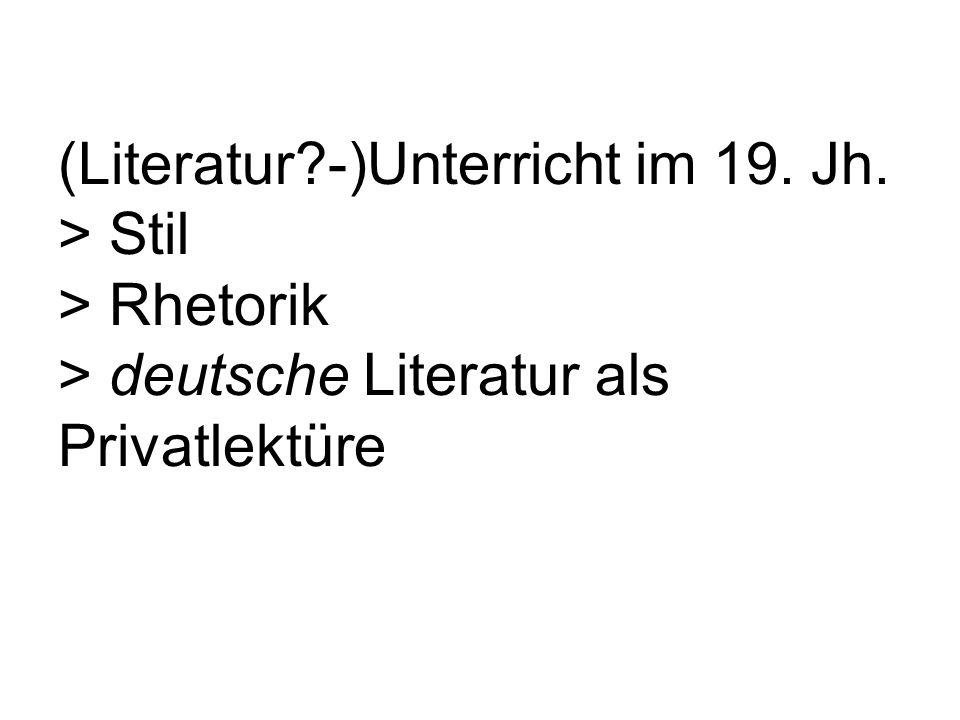 (Literatur?-)Unterricht im 19. Jh. > Stil > Rhetorik > deutsche Literatur als Privatlektüre