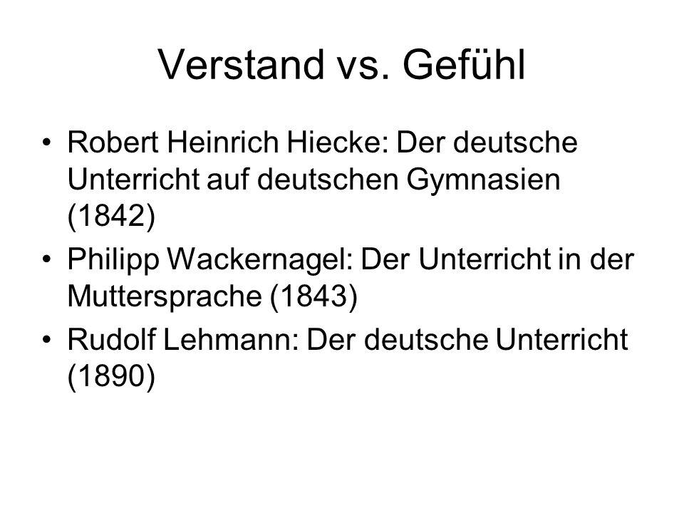 Verstand vs. Gefühl Robert Heinrich Hiecke: Der deutsche Unterricht auf deutschen Gymnasien (1842) Philipp Wackernagel: Der Unterricht in der Muttersp