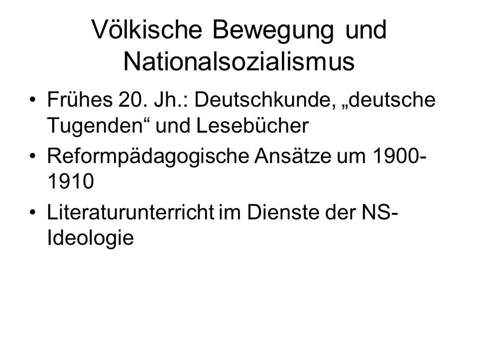 Völkische Bewegung und Nationalsozialismus Frühes 20. Jh.: Deutschkunde, deutsche Tugenden und Lesebücher Reformpädagogische Ansätze um 1900- 1910 Lit