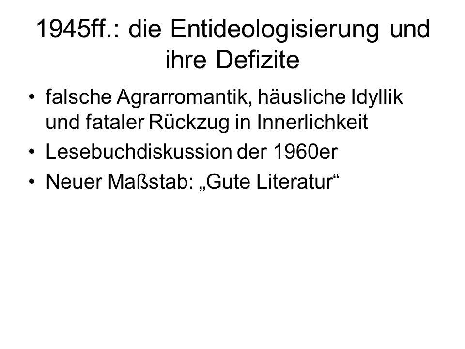 1945ff.: die Entideologisierung und ihre Defizite falsche Agrarromantik, häusliche Idyllik und fataler Rückzug in Innerlichkeit Lesebuchdiskussion der