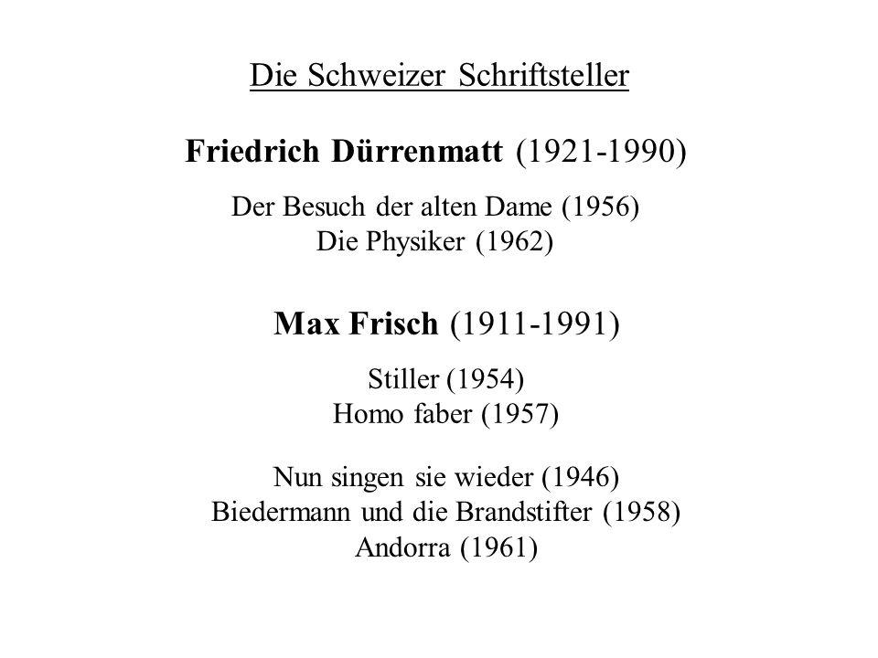 Die Schweizer Schriftsteller Nun singen sie wieder (1946) Biedermann und die Brandstifter (1958) Andorra (1961) Friedrich Dürrenmatt (1921-1990) Der B