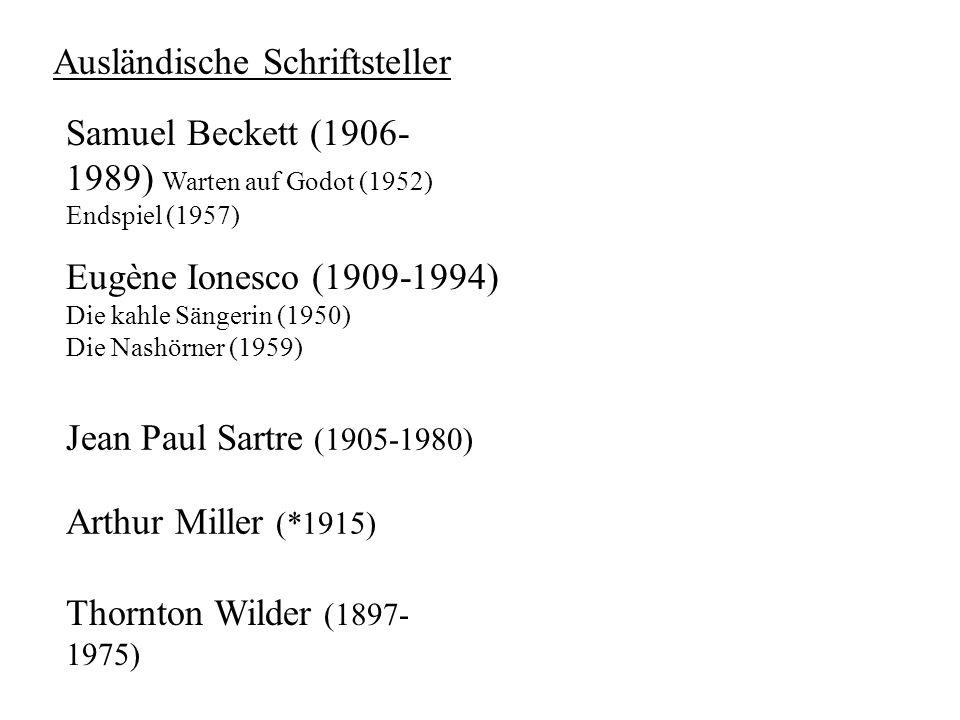Ausländische Schriftsteller Eugène Ionesco (1909-1994) Die kahle Sängerin (1950) Die Nashörner (1959) Arthur Miller (*1915) Thornton Wilder (1897- 197