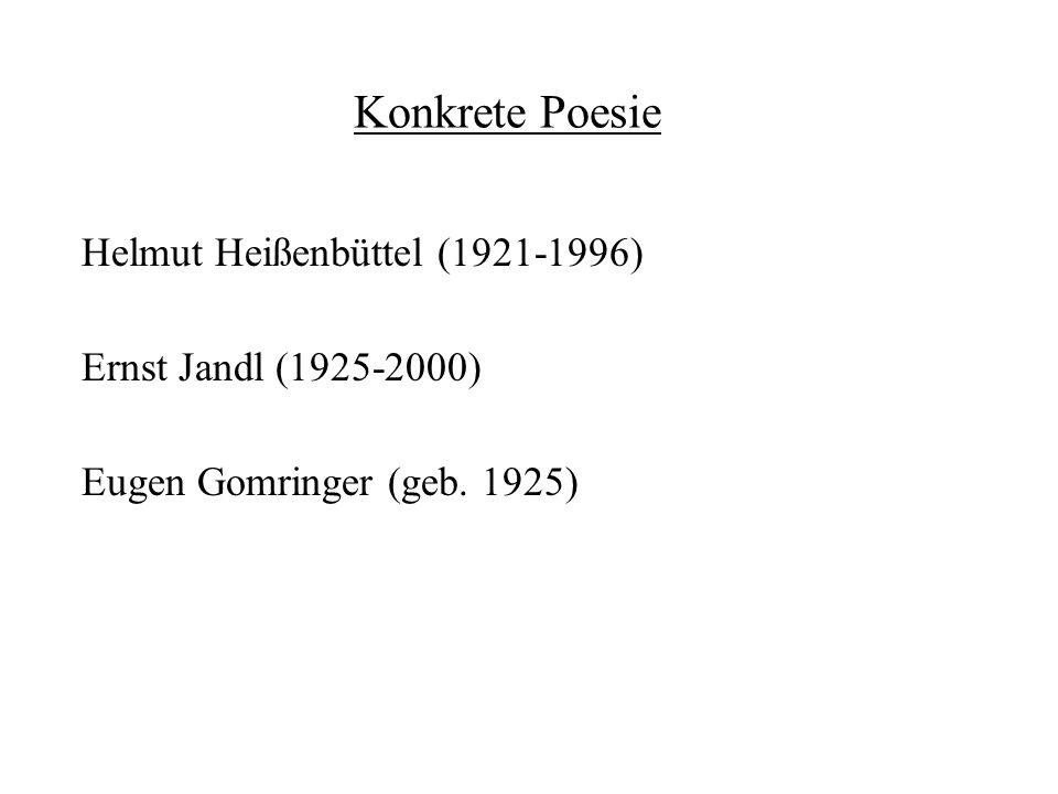 Konkrete Poesie Helmut Heißenbüttel (1921-1996) Ernst Jandl (1925-2000) Eugen Gomringer (geb. 1925)