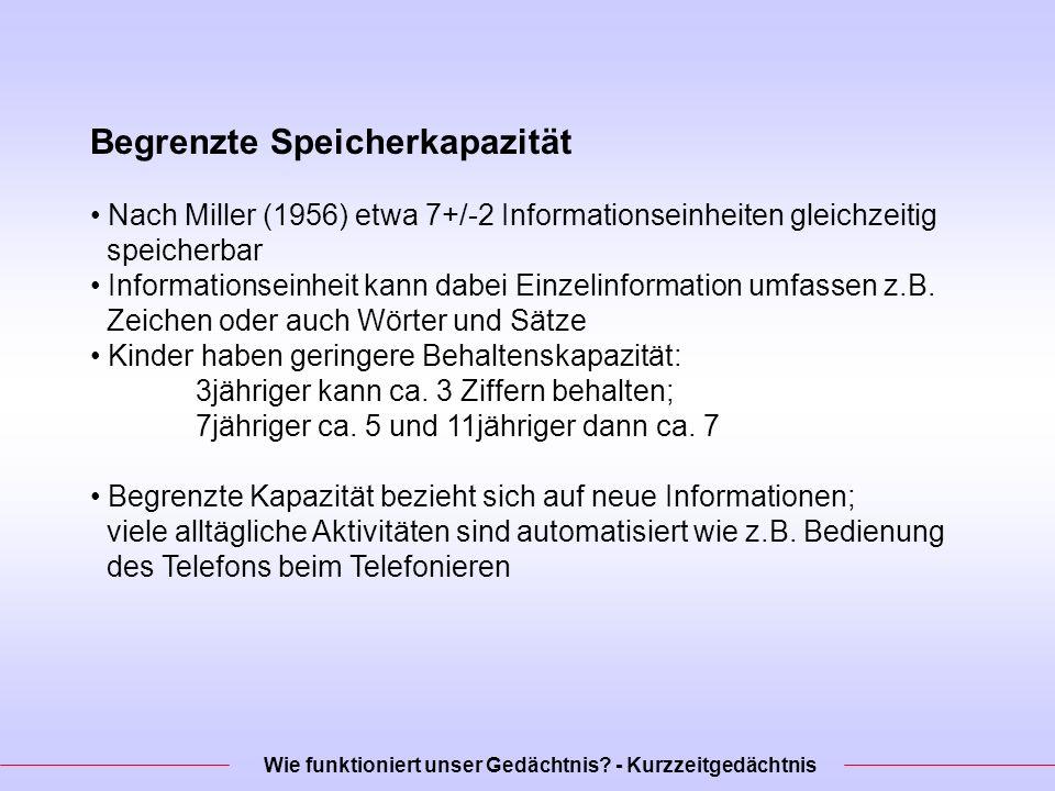 Begrenzte Speicherkapazität Nach Miller (1956) etwa 7+/-2 Informationseinheiten gleichzeitig speicherbar Informationseinheit kann dabei Einzelinformation umfassen z.B.