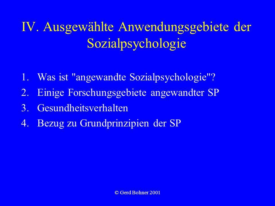 © Gerd Bohner 2001 IV. Ausgewählte Anwendungsgebiete der Sozialpsychologie 1.Was ist