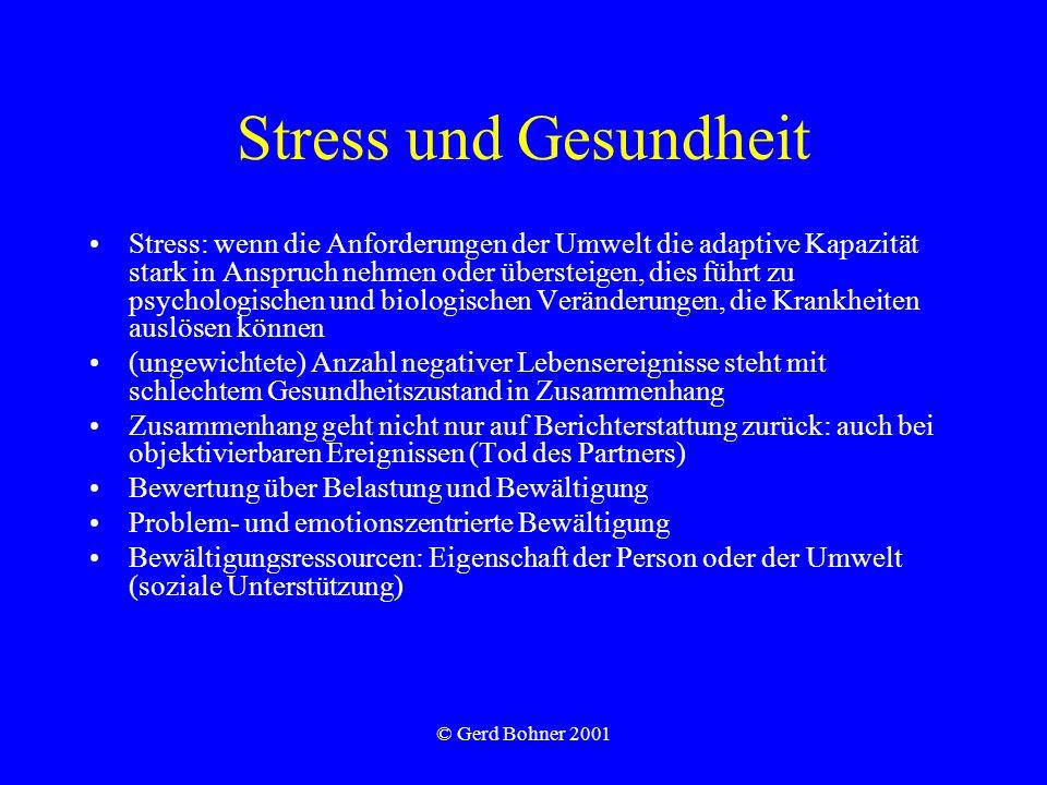 © Gerd Bohner 2001 Stress und Gesundheit Stress: wenn die Anforderungen der Umwelt die adaptive Kapazität stark in Anspruch nehmen oder übersteigen, d
