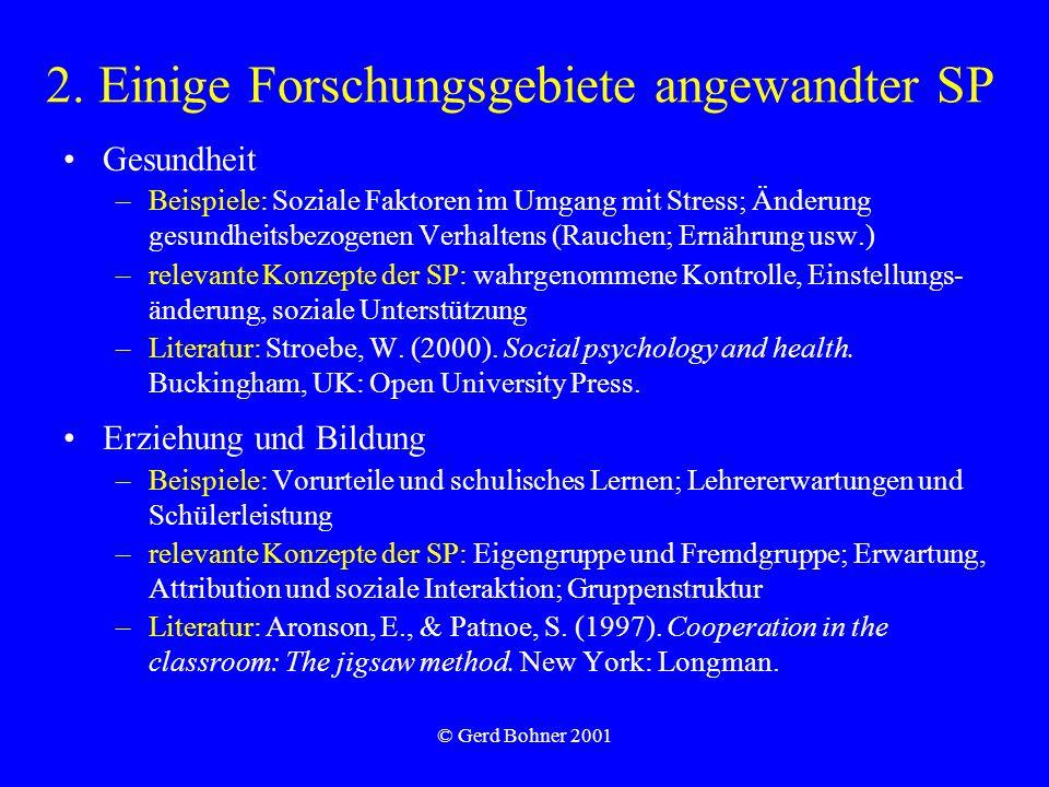 © Gerd Bohner 2001 2. Einige Forschungsgebiete angewandter SP Gesundheit –Beispiele: Soziale Faktoren im Umgang mit Stress; Änderung gesundheitsbezoge
