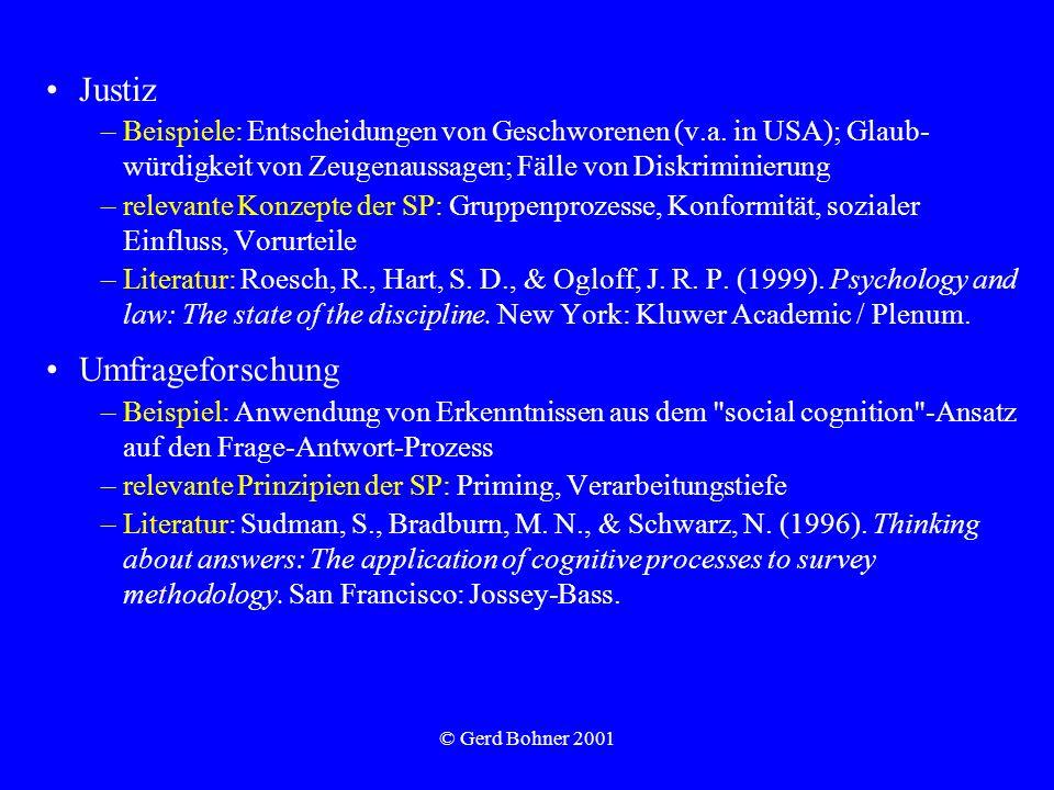 © Gerd Bohner 2001 Justiz –Beispiele: Entscheidungen von Geschworenen (v.a. in USA); Glaub- würdigkeit von Zeugenaussagen; Fälle von Diskriminierung –