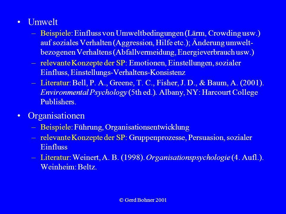 © Gerd Bohner 2001 Umwelt –Beispiele: Einfluss von Umweltbedingungen (Lärm, Crowding usw.) auf soziales Verhalten (Aggression, Hilfe etc.); Änderung u