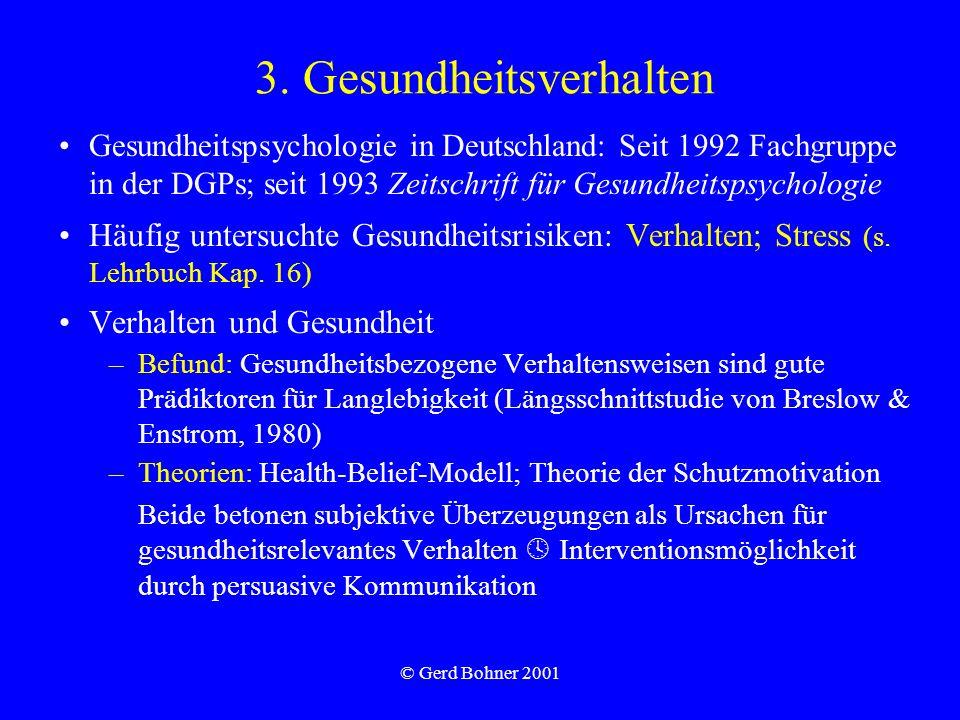 © Gerd Bohner 2001 3. Gesundheitsverhalten Gesundheitspsychologie in Deutschland: Seit 1992 Fachgruppe in der DGPs; seit 1993 Zeitschrift für Gesundhe