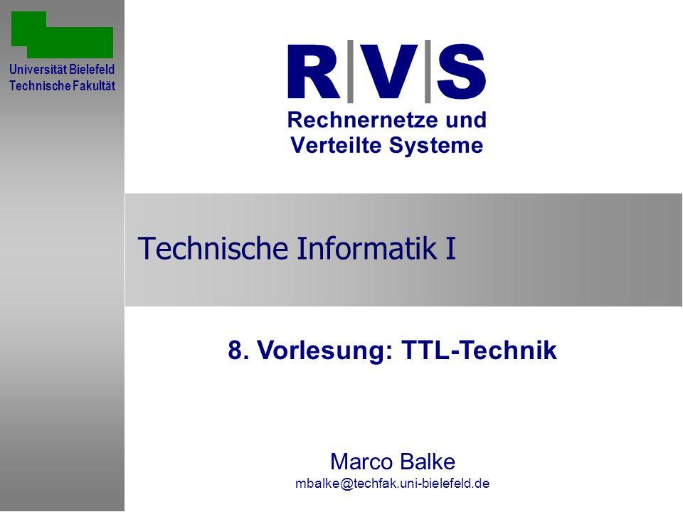 Technische Informatik I 8. Vorlesung: TTL-Technik Marco Balke mbalke@techfak.uni-bielefeld.de Sommersemester 2001 Universität Bielefeld Technische Fak