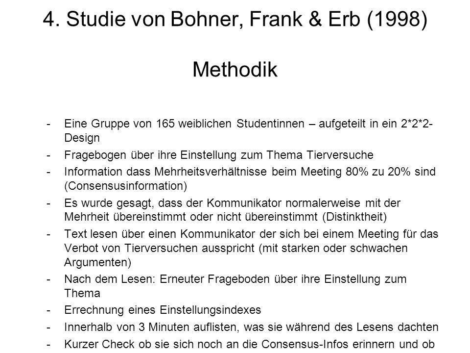 4. Studie von Bohner, Frank & Erb (1998) Methodik -Eine Gruppe von 165 weiblichen Studentinnen – aufgeteilt in ein 2*2*2- Design -Fragebogen über ihre