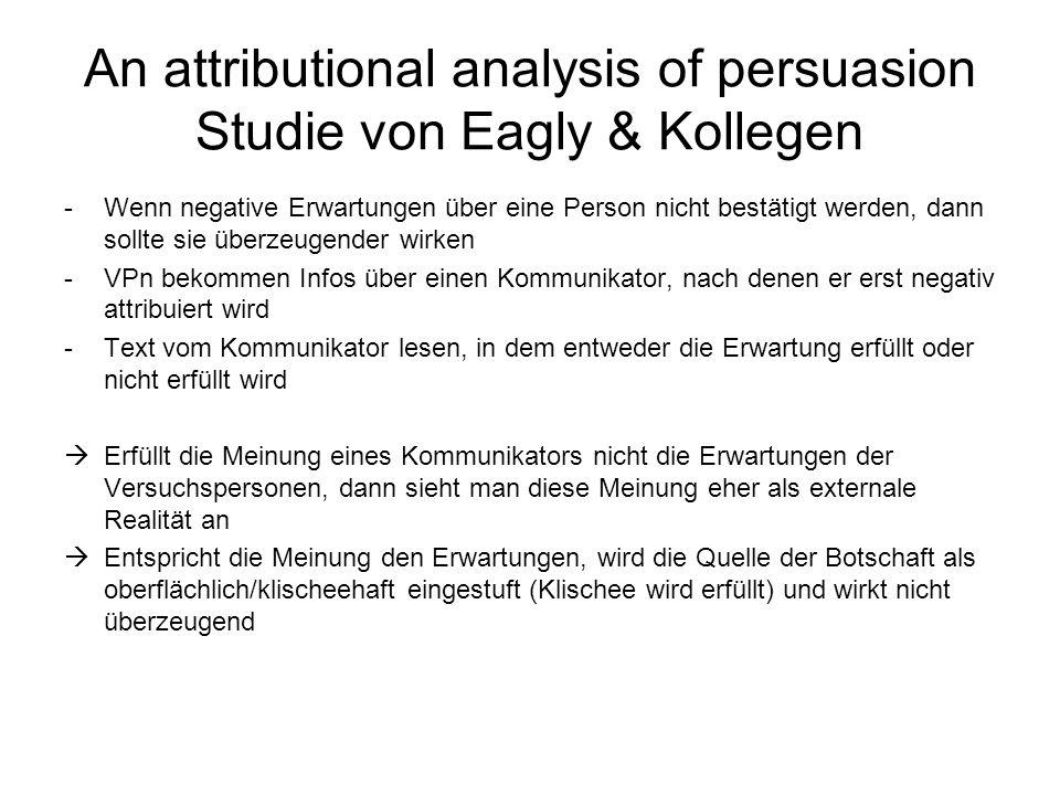 An attributional analysis of persuasion Studie von Eagly & Kollegen -Wenn negative Erwartungen über eine Person nicht bestätigt werden, dann sollte si