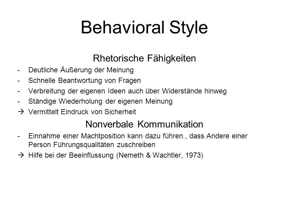 Behavioral Style Rhetorische Fähigkeiten -Deutliche Äußerung der Meinung -Schnelle Beantwortung von Fragen -Verbreitung der eigenen Ideen auch über Wi