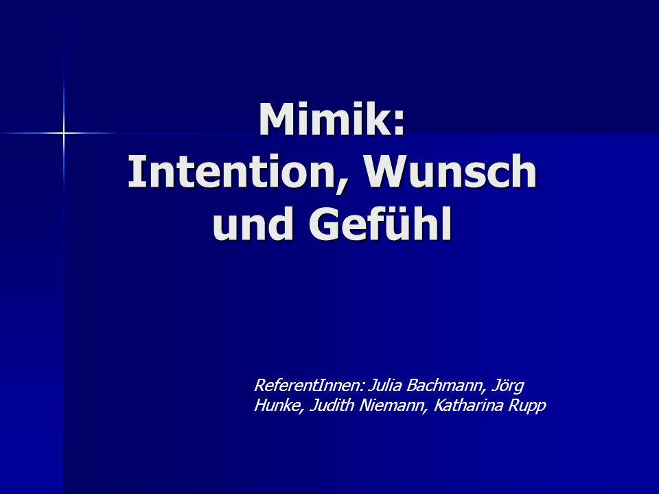 Mimik: Intention, Wunsch und Gefühl ReferentInnen: Julia Bachmann, Jörg Hunke, Judith Niemann, Katharina Rupp