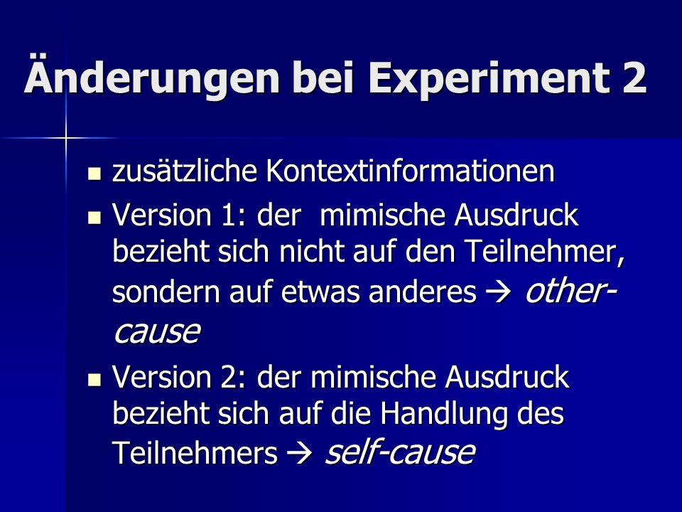 Änderungen bei Experiment 2 zusätzliche Kontextinformationen zusätzliche Kontextinformationen Version 1: der mimische Ausdruck bezieht sich nicht auf