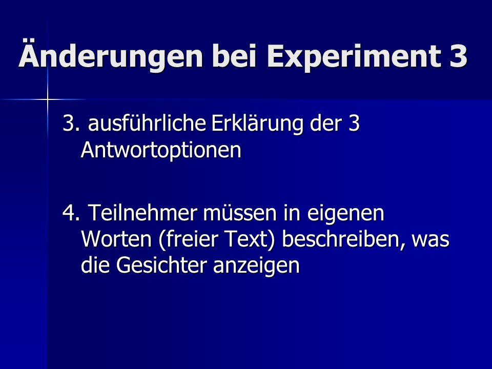 Änderungen bei Experiment 3 3. ausführliche Erklärung der 3 Antwortoptionen 4. Teilnehmer müssen in eigenen Worten (freier Text) beschreiben, was die