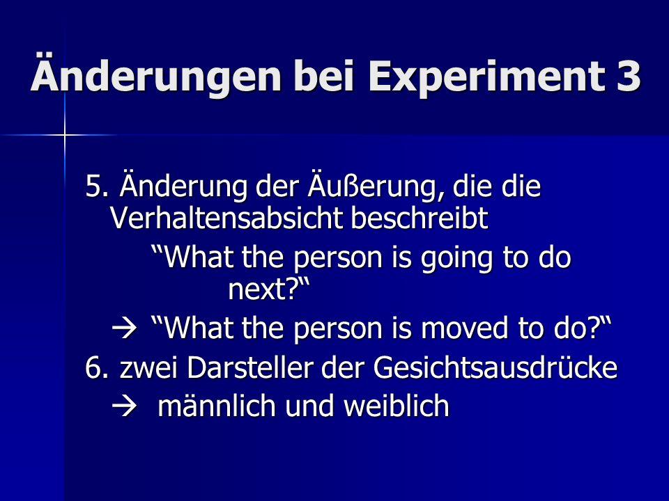 Änderungen bei Experiment 3 5. Änderung der Äußerung, die die Verhaltensabsicht beschreibt What the person is going to do next? What the person is mov