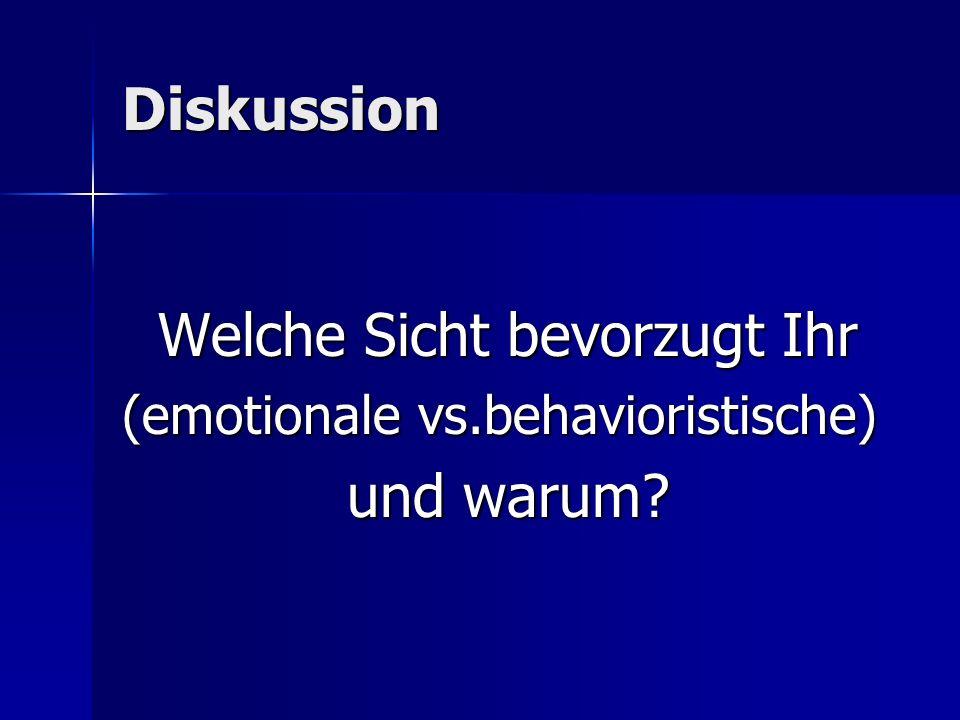Diskussion Welche Sicht bevorzugt Ihr (emotionale vs.behavioristische) und warum?