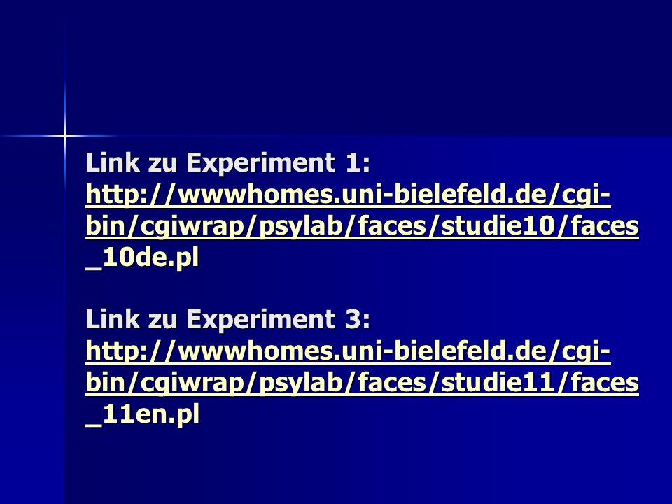 Link zu Experiment 1: http://wwwhomes.uni-bielefeld.de/cgi- bin/cgiwrap/psylab/faces/studie10/faces _10de.pl Link zu Experiment 3: http://wwwhomes.uni
