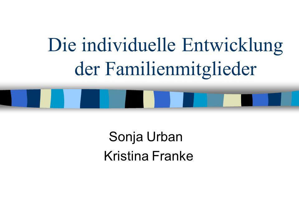 Die individuelle Entwicklung der Familienmitglieder Sonja Urban Kristina Franke