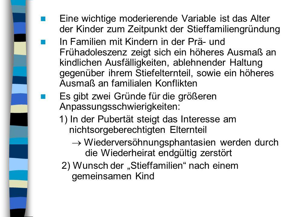 Eine wichtige moderierende Variable ist das Alter der Kinder zum Zeitpunkt der Stieffamiliengründung In Familien mit Kindern in der Prä- und Frühadole