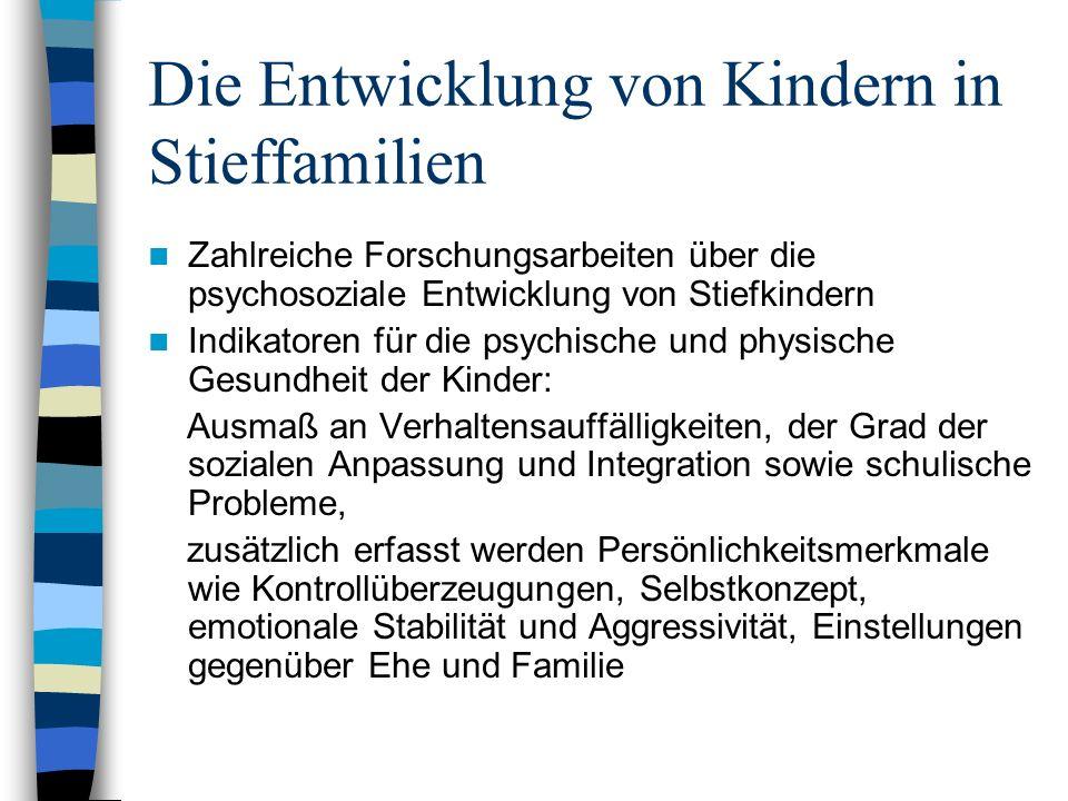 Die Entwicklung von Kindern in Stieffamilien Zahlreiche Forschungsarbeiten über die psychosoziale Entwicklung von Stiefkindern Indikatoren für die psy