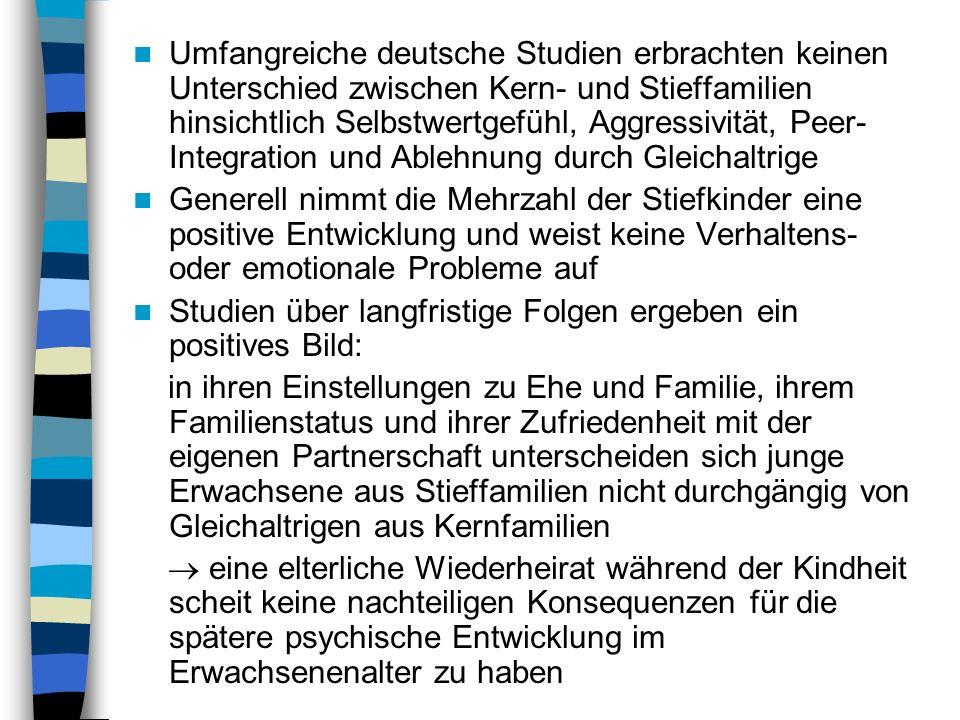 Umfangreiche deutsche Studien erbrachten keinen Unterschied zwischen Kern- und Stieffamilien hinsichtlich Selbstwertgefühl, Aggressivität, Peer- Integ
