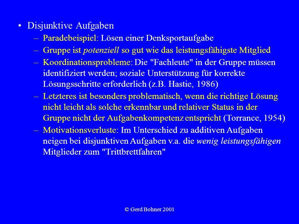 © Gerd Bohner 2001 Disjunktive Aufgaben –Paradebeispiel: Lösen einer Denksportaufgabe –Gruppe ist potenziell so gut wie das leistungsfähigste Mitglied