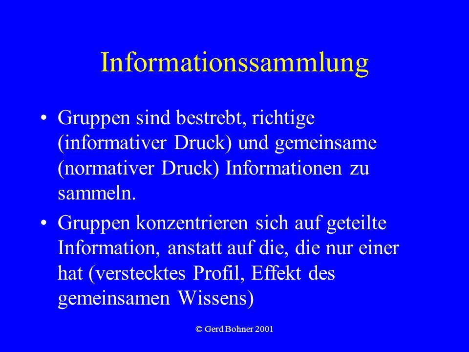© Gerd Bohner 2001 Informationssammlung Gruppen sind bestrebt, richtige (informativer Druck) und gemeinsame (normativer Druck) Informationen zu sammel