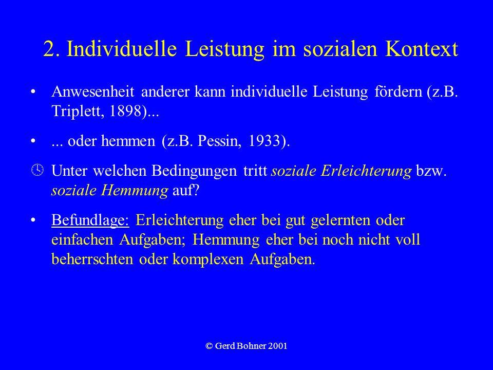 © Gerd Bohner 2001 2. Individuelle Leistung im sozialen Kontext Anwesenheit anderer kann individuelle Leistung fördern (z.B. Triplett, 1898)...... ode