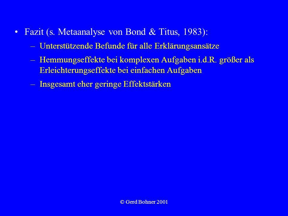 © Gerd Bohner 2001 Fazit (s. Metaanalyse von Bond & Titus, 1983): –Unterstützende Befunde für alle Erklärungsansätze –Hemmungseffekte bei komplexen Au